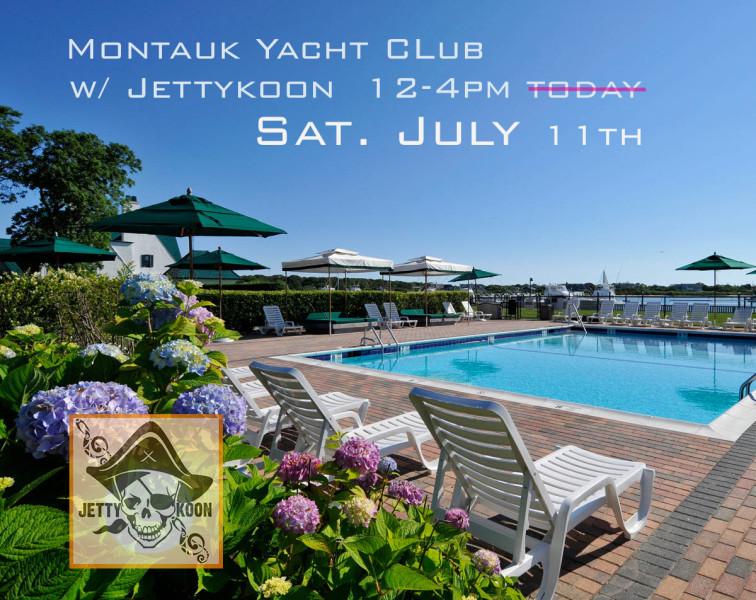 Montauk Yacht Club Sat July 11th